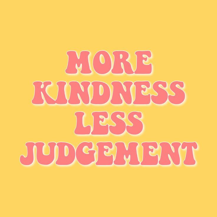 more kindness less judgement quote inspirational happy