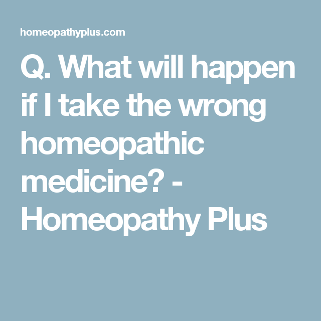 Q What Will Happen If I Take The Wrong Remedy Homeopathy