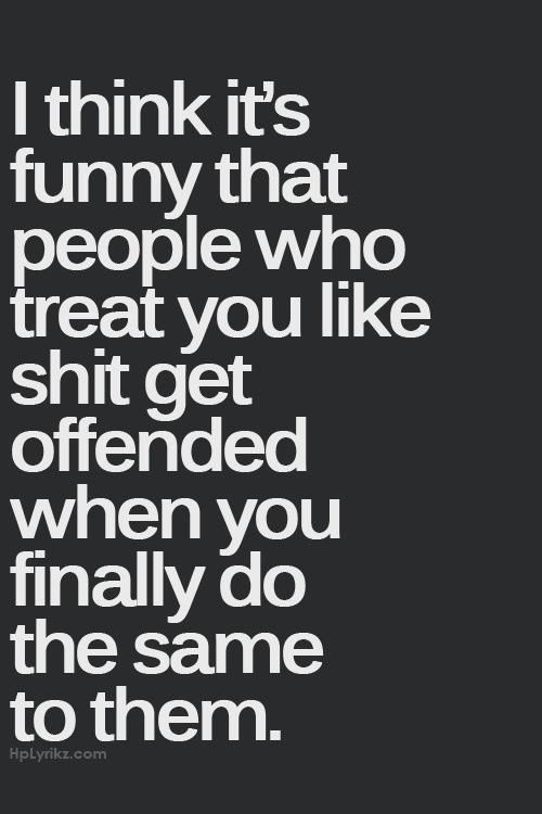 Sooo True And Odd Treat Others How You Want To Be Treated