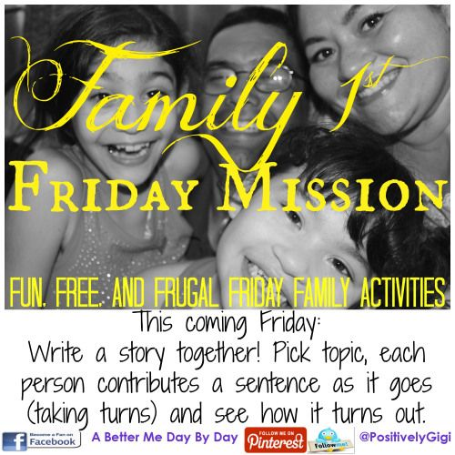 abettermedaybyday.com - Family First Friday Mission - Free Fun and Frugal Family Focused Activities to do together on Fridays - Ideas posted every Friday.