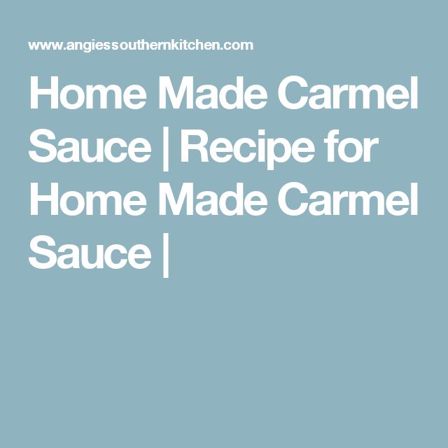 Home Made Carmel Sauce   Recipe for Home Made Carmel Sauce  