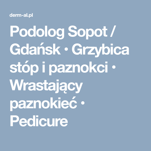 Podolog Sopot Gdansk Grzybica Stop I Paznokci Wrastajacy Paznokiec Pedicure Derm Blog Boarding Pass