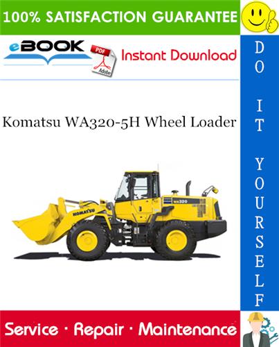 Komatsu Wa320 5h Wheel Loader Service Repair Manual Serial Number H50051 And Up Operation And Maintenance Komatsu Repair Manuals