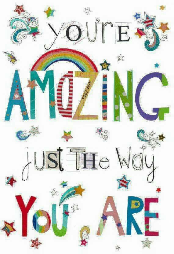 You're AMAZING just the way YOU ARE. Inspirational