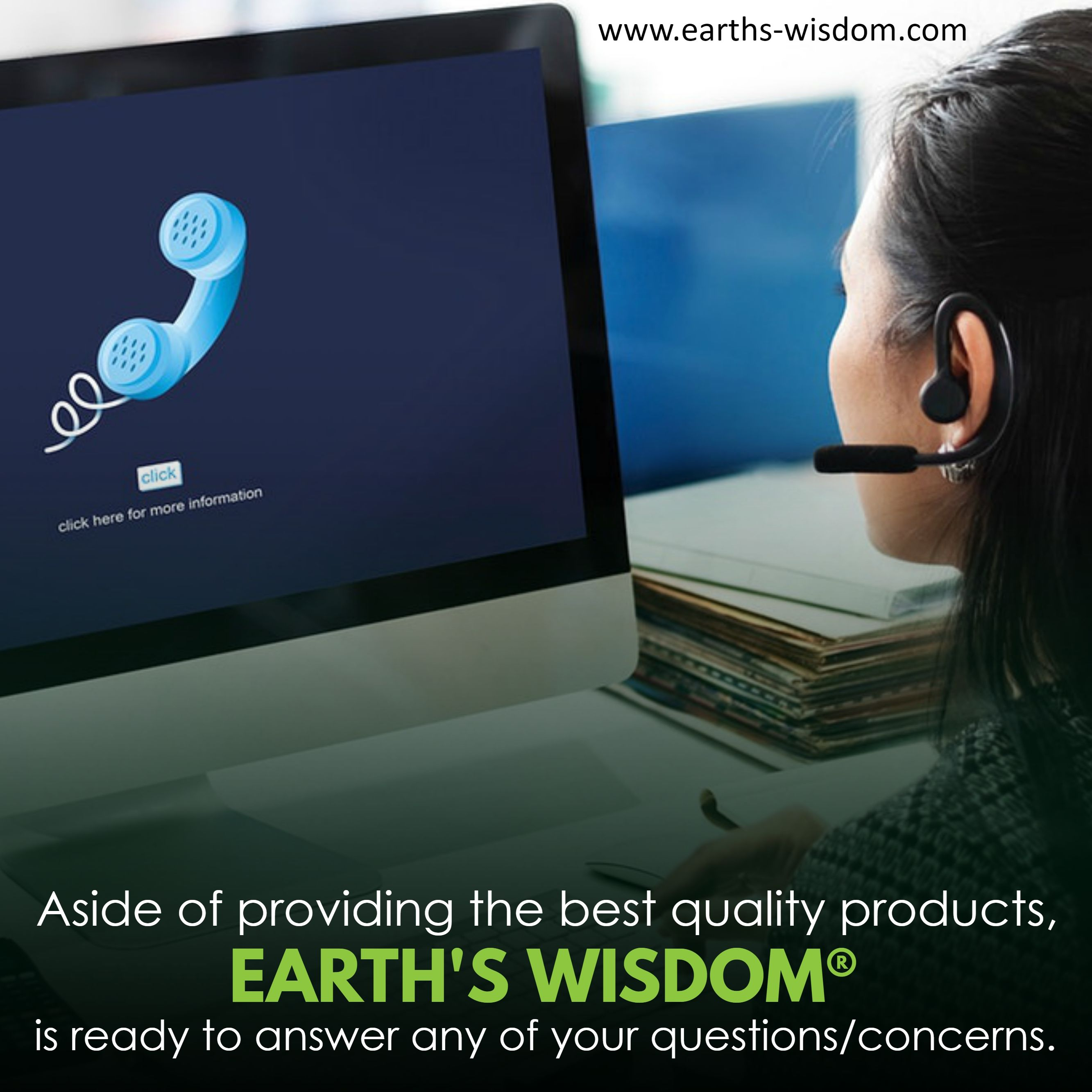 Aside of providing the best quality products, Earth's Wisdom® is ready to answer any of your questio...