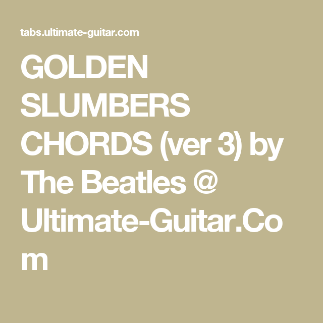 Golden Slumbers Chords Ver 3 By The Beatles Ultimate Guitar