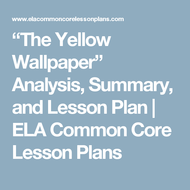 The Yellow Wallpaper Analysis Summary And Lesson Plan