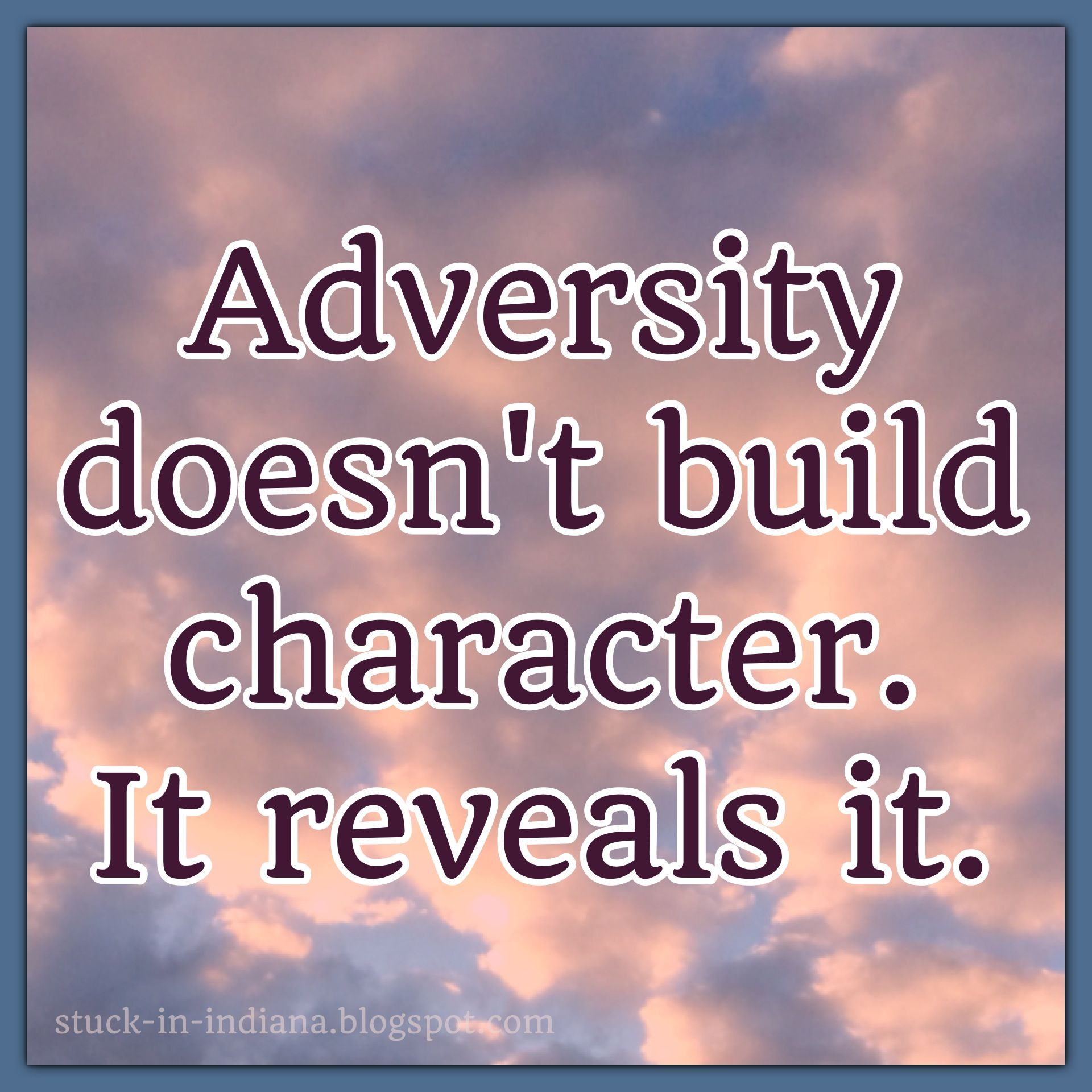 adversity builds character Constructive adversity® is an experiential learning approach that uses adverse  environments, as a supplement to learning cycles, to build character, promote.
