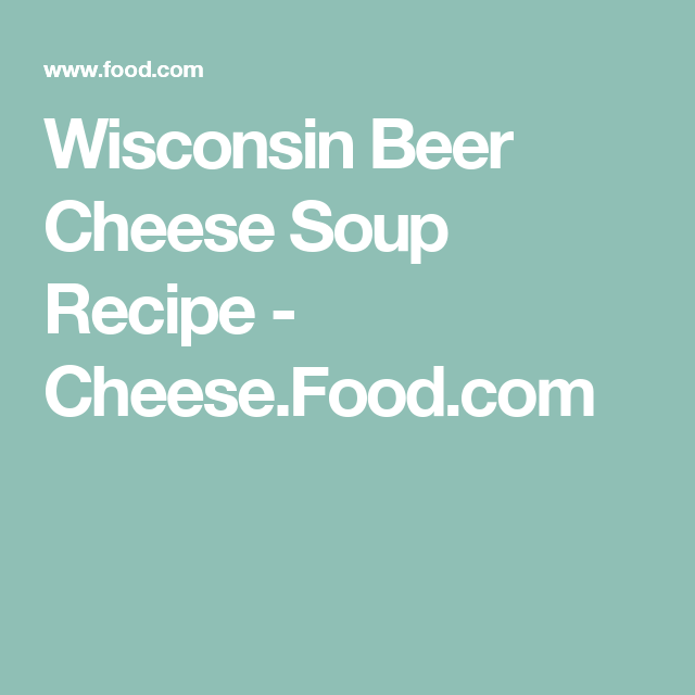 Wisconsin Beer Cheese Soup Recipe - Cheese.Food.com