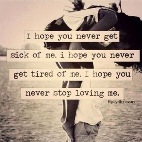 I Hope You Never Stop Loving Me Love Me Quotes Love Quotes For Her Love Quotes For Him