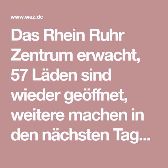 Das Rhein Ruhr Zentrum Erwacht 57 Laden Sind Wieder Geoffnet Weitere Machen In Den Nachsten Tagen Auf Kunden Sind Noch Etwas Zuruckha In 2020 Rhein Ruhr Ruhr Rheine