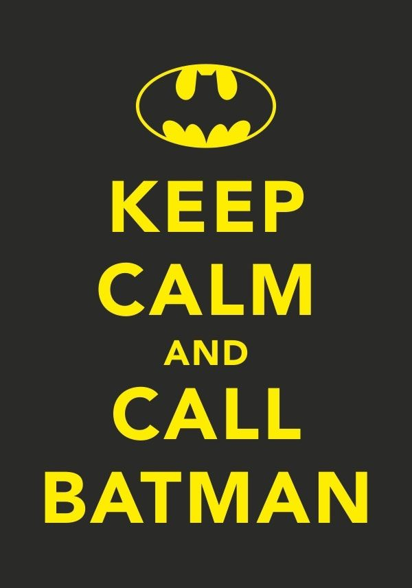 Keep calm & call Batman