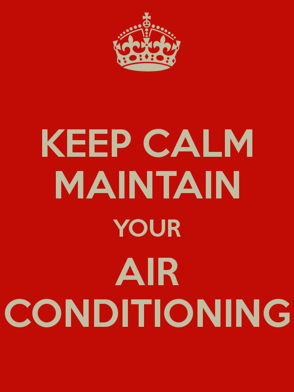 Keep Calm Maintain Your Air Conditioning Air Conditioner Repair Keep Calm Air Conditioning System