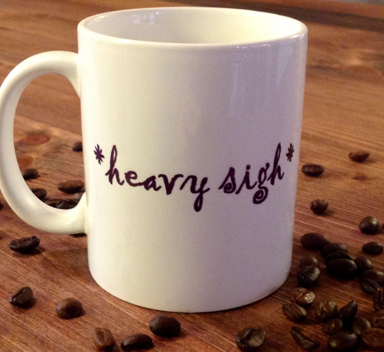 Heavy Sigh, Coffee Mug, Funny Mug, Cup, Gift, 11Oz Sublimated