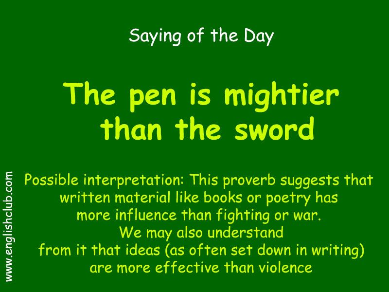 The pen is mightier than the sword  | Idioms Colloquial Proverbs