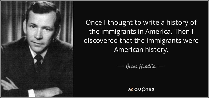 Quotes By Oscar Handlin A Z Quotes Immigration Quotes Quotes Thoughts