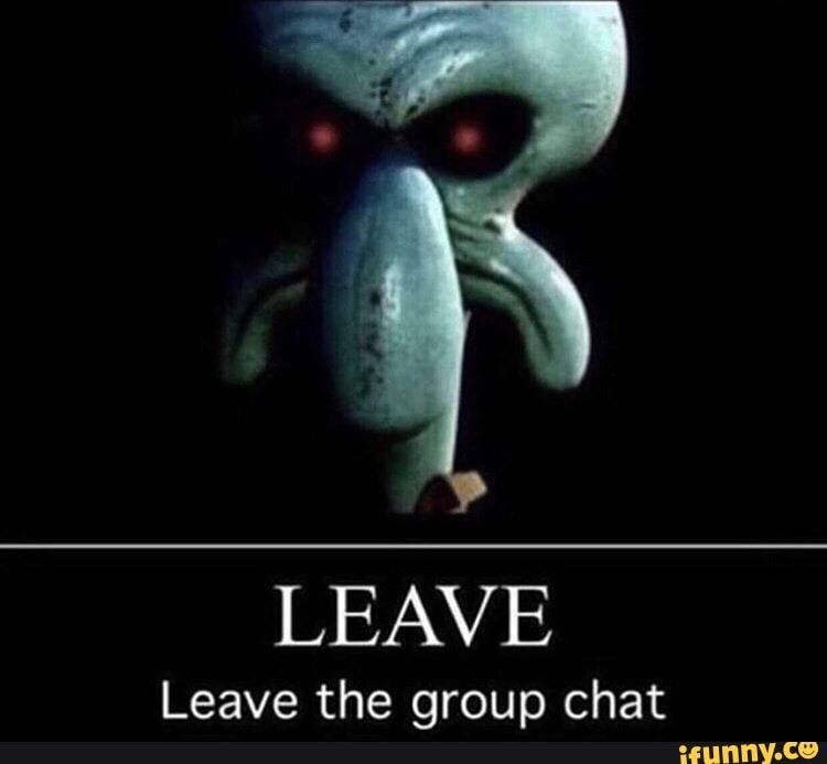 Leave Leave The Group Chat Ifunny Group Chat Meme Chat Memes