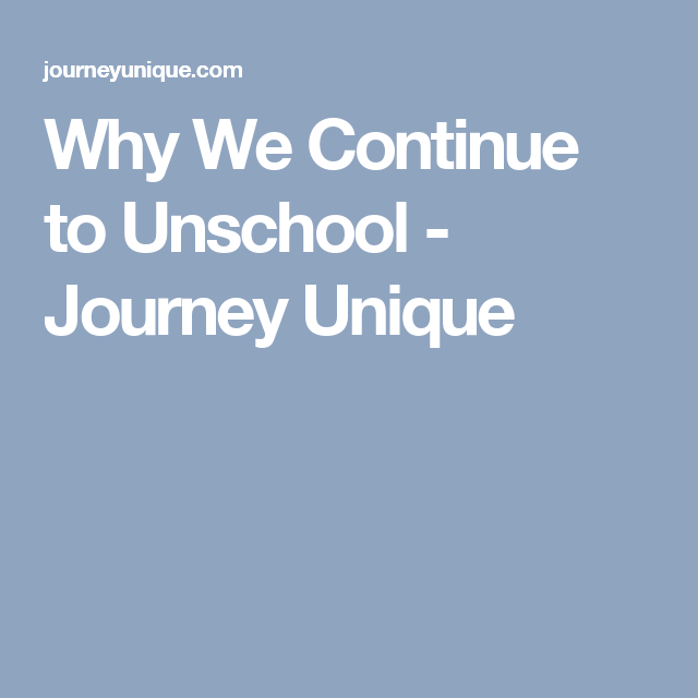 Why We Continue to Unschool - Journey Unique