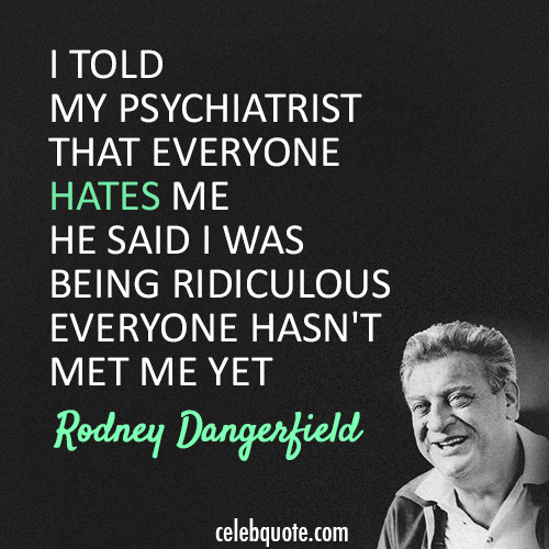 These Funny Rodney Dangerfield Quotes Are Just A Few Of The Stunning Rodney Dangerfield Quotes