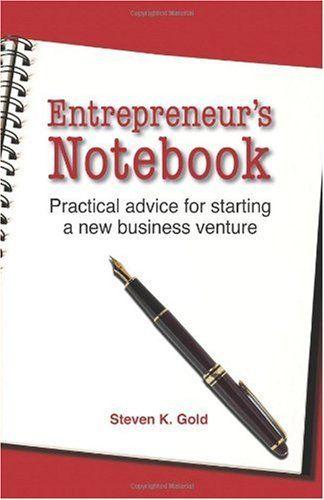 Bestseller Books Online Entrepreneur's Notebook: Practical Advice for Starting a New Business Venture Steven K. Gold $10.95  - http://www.ebooknetworking.net/books_detail-0976279045.html