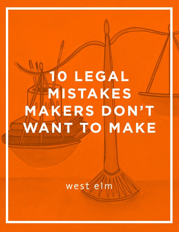 10 legal tips for makers - for more business advice for makers, check out the west elm blog!