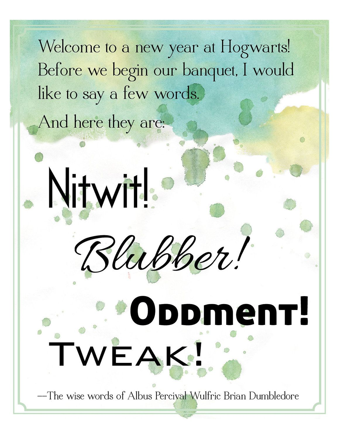 welcome to a new year at hogwarts before we begin our banquet i would like to say a few words and here they are nitwit blubber oddment tweak