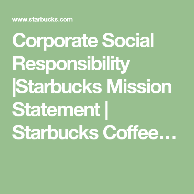 the social responsibility of starbucks When starbucks launched its first corporate social responsibility report in 2002,  its aspiration was to be recognized as much for its commitment.