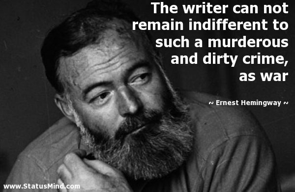 Quotes About War The Writer Can Not Remain Indifferent To Such A Murderous And Dirty .