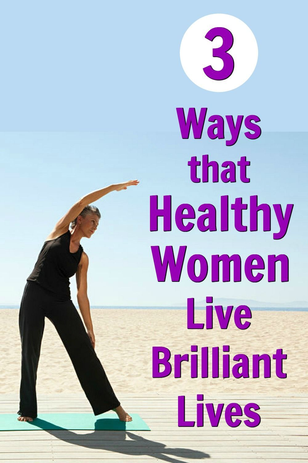 Click-through to see the 3 ways that healthy women live brilliant lives – no matter what their age....