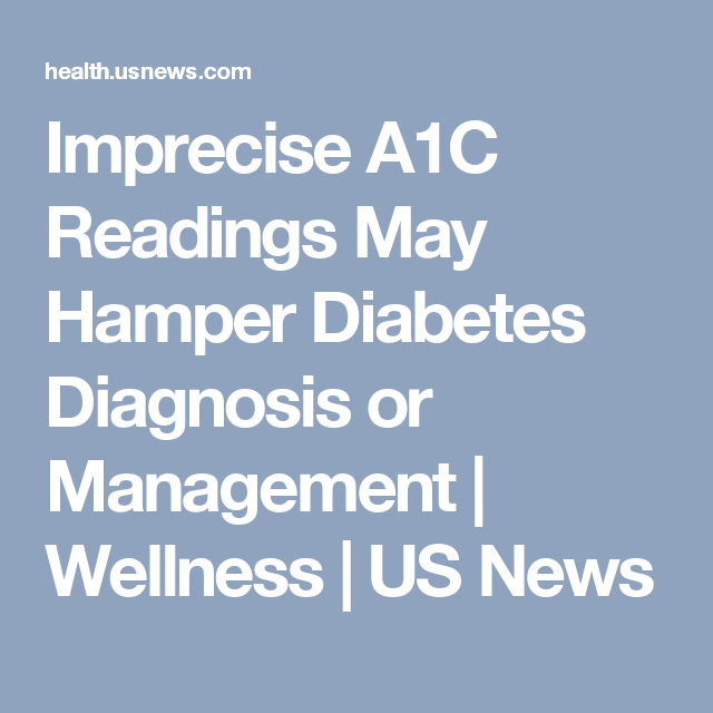 Imprecise A1C Readings May Hamper Diabetes Diagnosis or Management | Wellness | US News