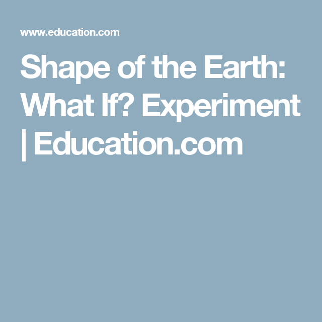 Shape of the Earth: What If? Experiment | Education.com