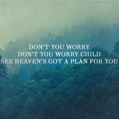 Don T You Worry Child See Heavens Got A Plan For You Lyrics To Live By Cool Words Lyrics