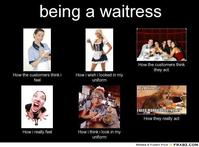 The Reality Of Waitressing Waitress Humor Server Humor Restaurant Humor
