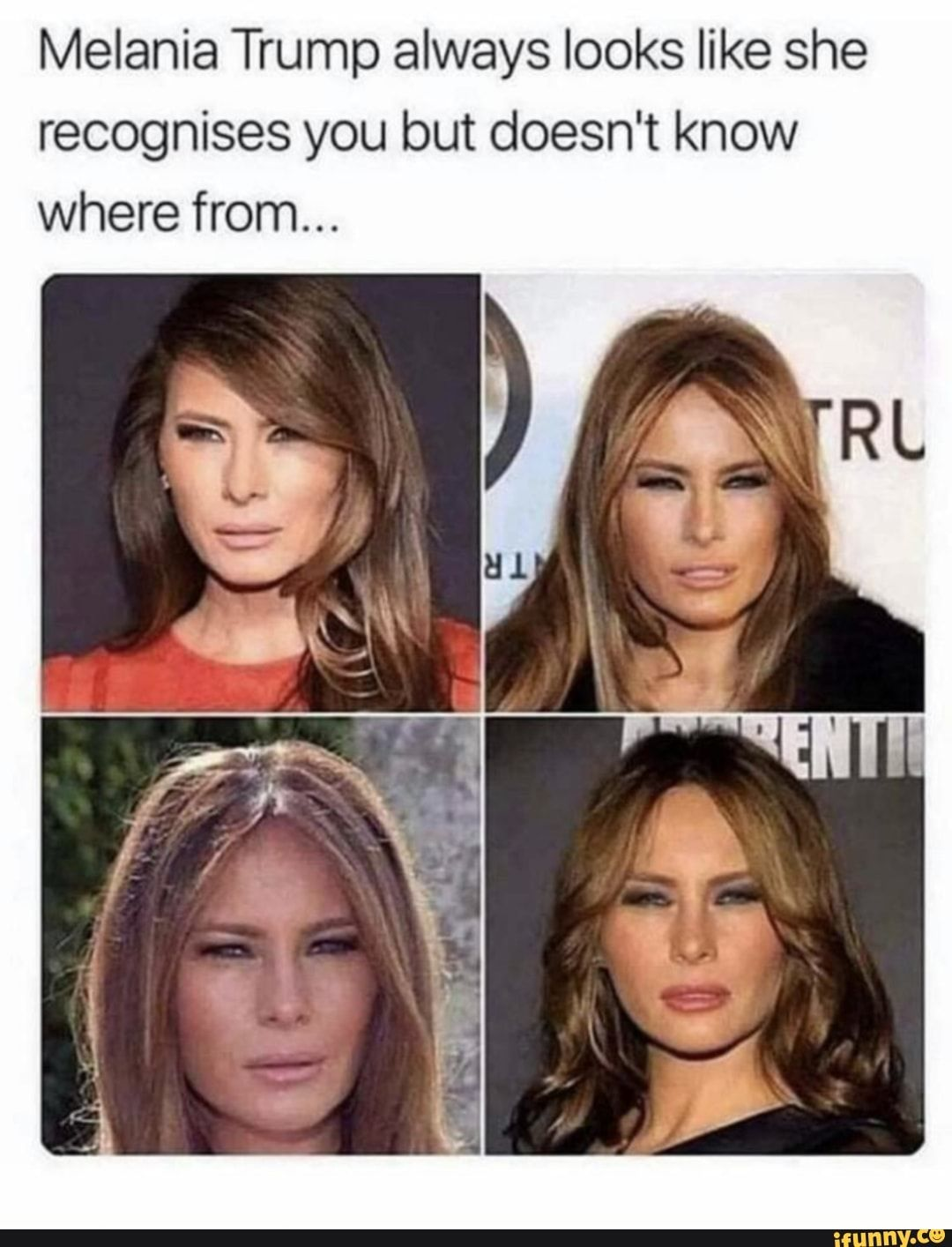 Melanie Trump Always Looks Like She Recognises You But Doesn T Know Where From Ifunny Funny Relatable Memes Funny Pictures Funny Memes
