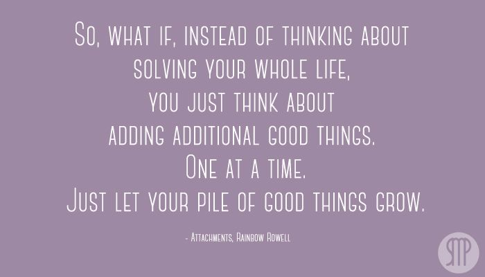 Show me Pretty   to keep in mind   adding additional good things to your life.