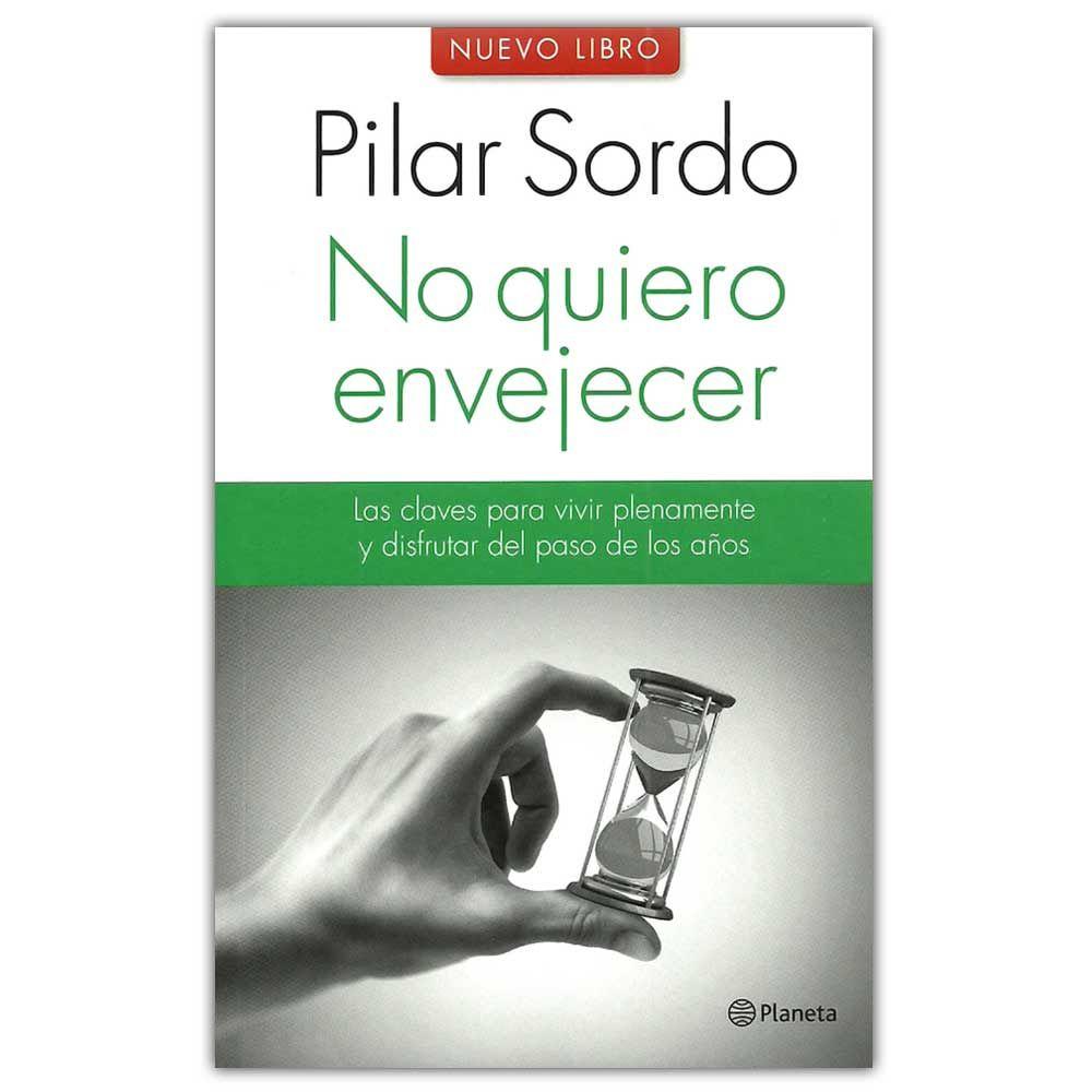 No quiero envejecer. Las claves para vivir plenamente y disfrutar del paso de los años – Pilar Sordo - Grupo Planeta  http://www.librosyeditores.com/tiendalemoine/4089-no-quiero-envejecer-las-claves-para-vivir-plenamente-y-disfrutar-del-paso-de-los-anos--9789584239792.html  Editores y distribuidores