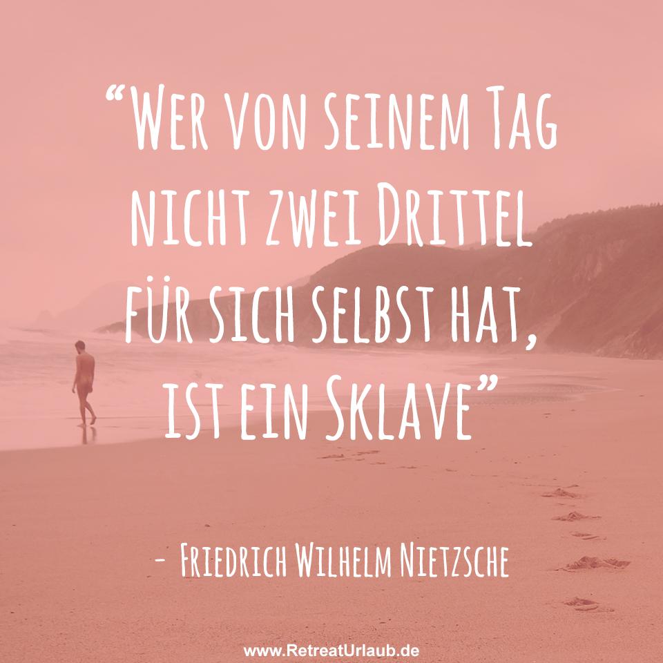 Wer Von Seinem Tag Nicht Zwei Drittel Fur Sich Selbst Hat Ist Ein Sklave Friedrich Wilhelm Nietzsche Zitate Ret Weisheiten Zitate Spruche Zitate Spruche