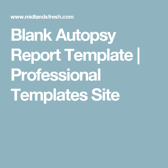 Blank Autopsy Report Template | Professional Templates Site | hunt a ...