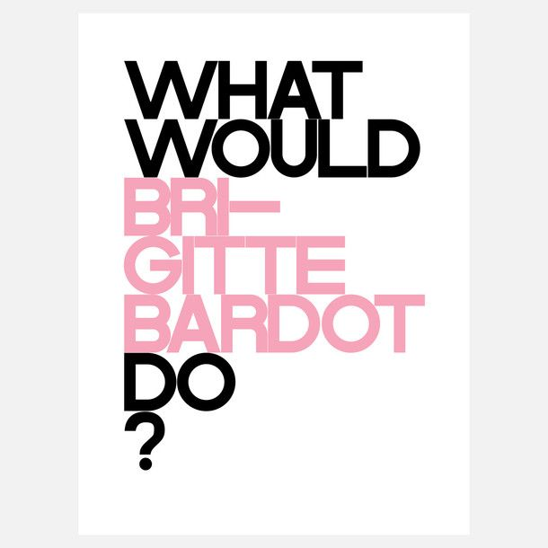 WHAT WOULD BRIGITTE DO?