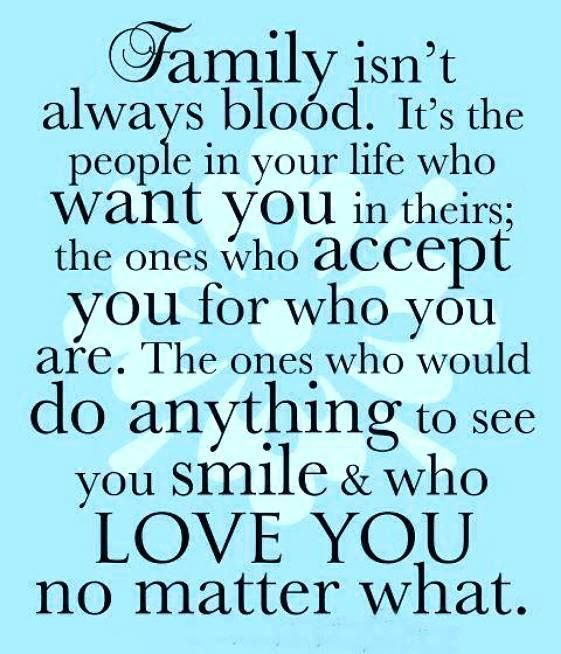 Family isn\'t always blood. It\'s the people in your life who ...