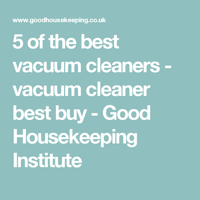 5 of the best vacuum cleaners vacuum cleaner best buy good institute