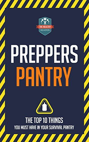 FREE TODAY       Preppers Pantry: The Top 10 Things You Must Have In Your Survival Pantry (Survival - Mason Jars - Prepping - Canning and Preserving) by The Healthy Reader