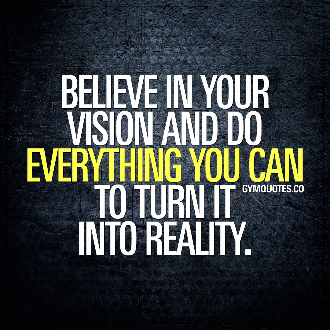 Vision Quotes: Believe In Your Vision And Do Everything You Can To Turn