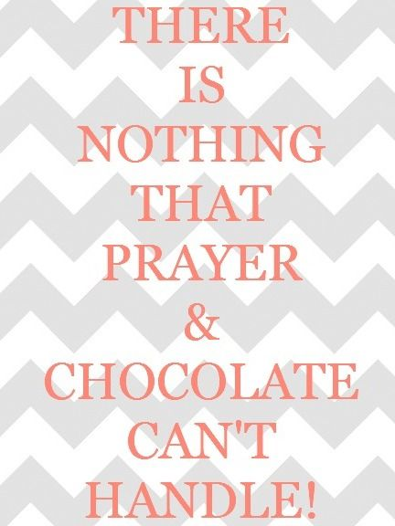 Chocolate And Prayer Quote Free Printable Prayer Quotes Chocolate Quotes Funny Chocolate Quotes