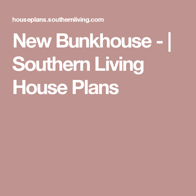 southern living house plans tiny. New Bunkhouse  Southern Living House Plans Favorite tiny