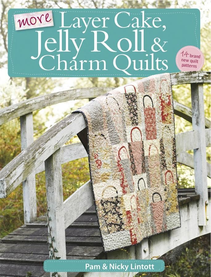 More Layer Cake, Jelly Roll and Charm Quilts - Pam Lintott, Nicky ... : quilting books australia - Adamdwight.com