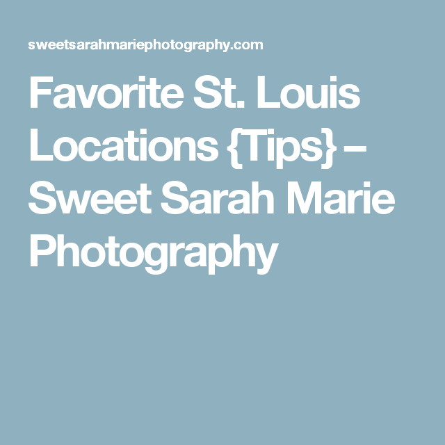 Favorite St. Louis Locations {Tips} – Sweet Sarah Marie Photography