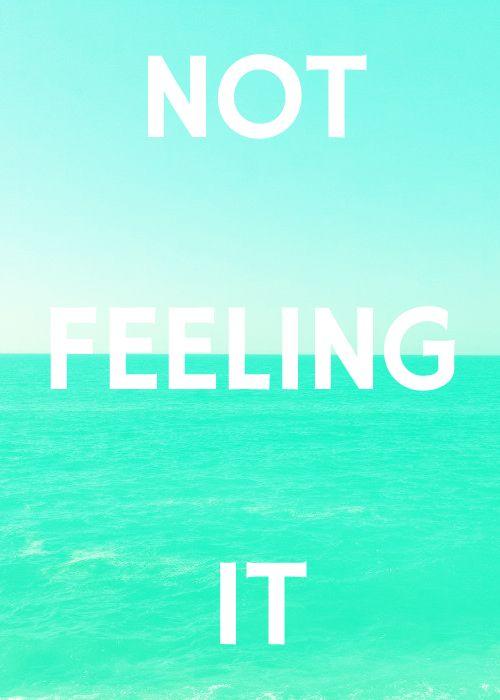 Not Feeling It.