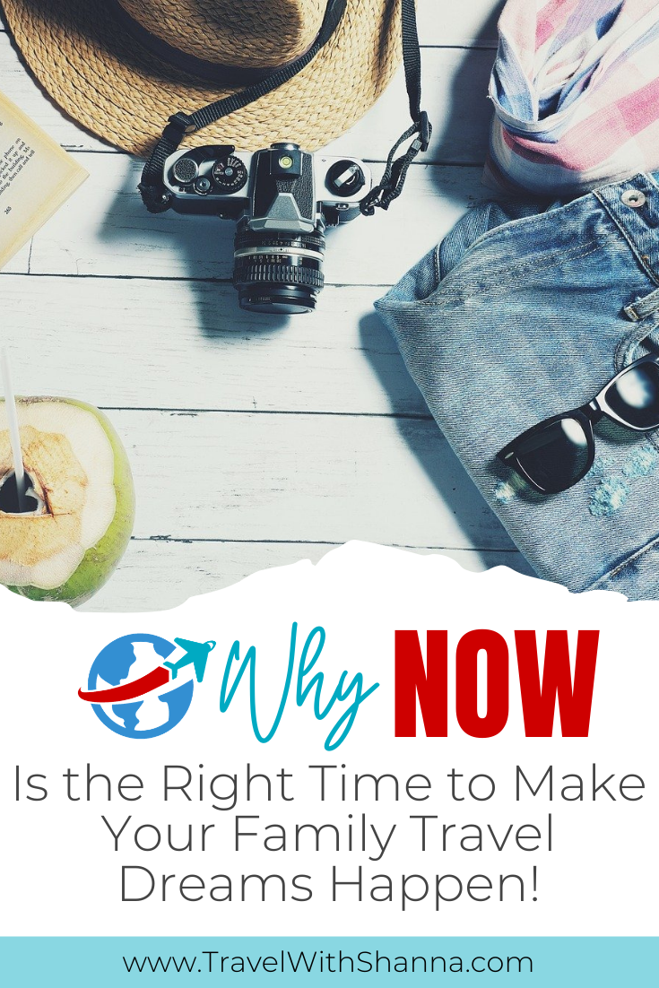 Why Now Is The Right Time To Make Your Family Travel Dreams Happen Traveling By Yourself Travel Dreams Family Travel