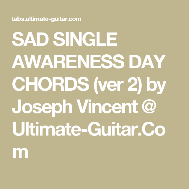 Sad Single Awareness Day Chords Ver 2 By Joseph Vincent Ultimate